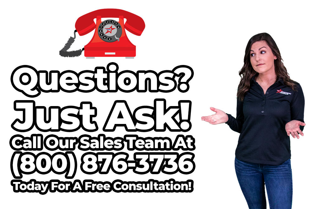 Questions? Just Ask! Call our sales team at (800)876-3736 today for a free consultation!