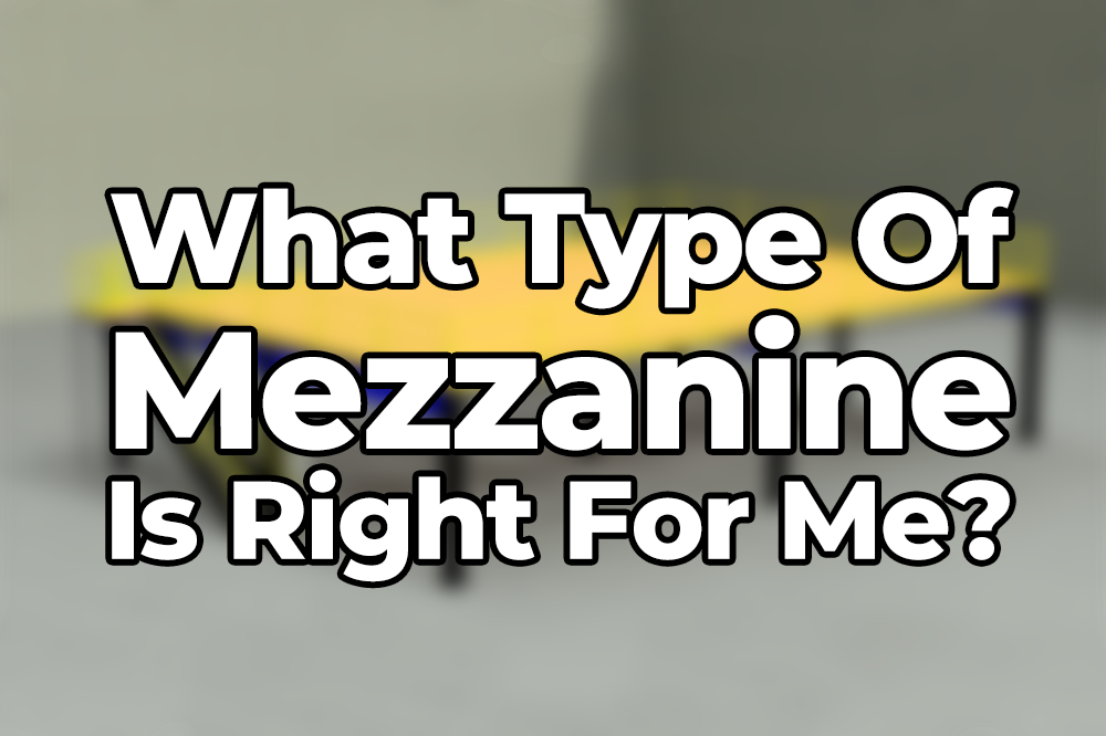 What Type Of Mezzanine Is Right For Me?