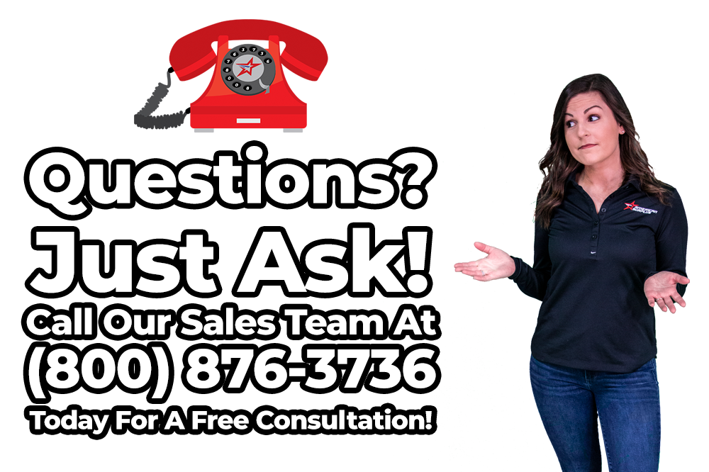 Questions? Just Ask! Call Our Sales Team at (800) 876-3736 for a Free Consultation!